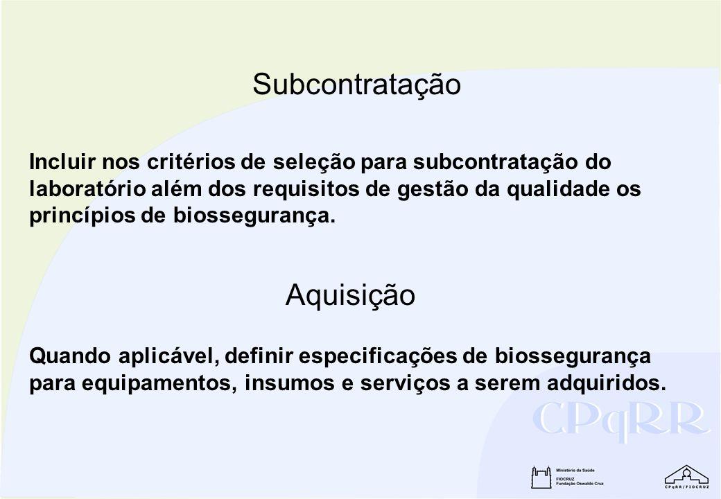 Subcontratação Incluir nos critérios de seleção para subcontratação do laboratório além dos requisitos de gestão da qualidade os princípios de biosseg