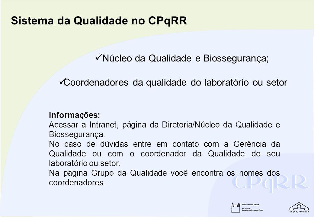 Núcleo da Qualidade e Biossegurança; Sistema da Qualidade no CPqRR Informações: Acessar a Intranet, página da Diretoria/Núcleo da Qualidade e Biossegu