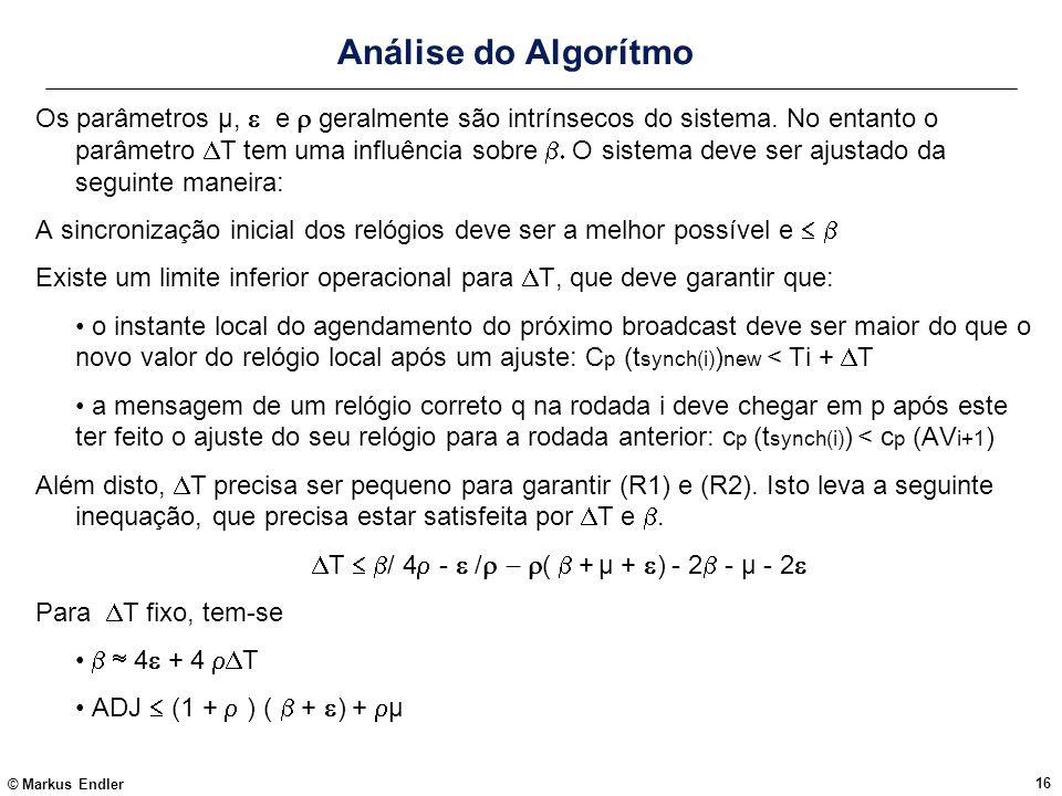 © Markus Endler 16 Análise do Algorítmo Os parâmetros µ, e geralmente são intrínsecos do sistema. No entanto o parâmetro T tem uma influência sobre O