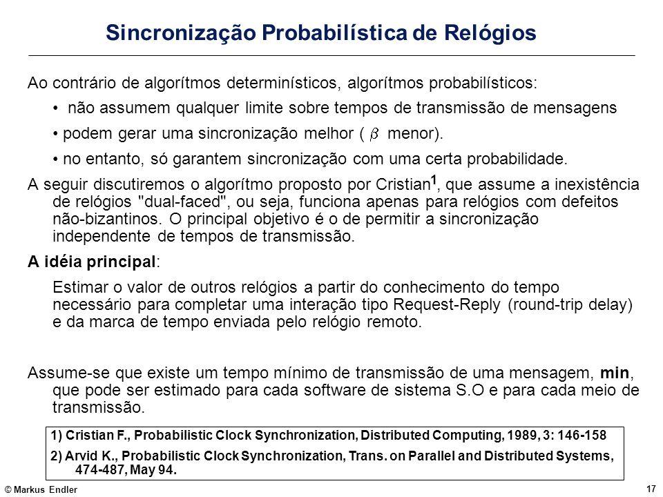 © Markus Endler 17 Sincronização Probabilística de Relógios 1) Cristian F., Probabilistic Clock Synchronization, Distributed Computing, 1989, 3: 146-1