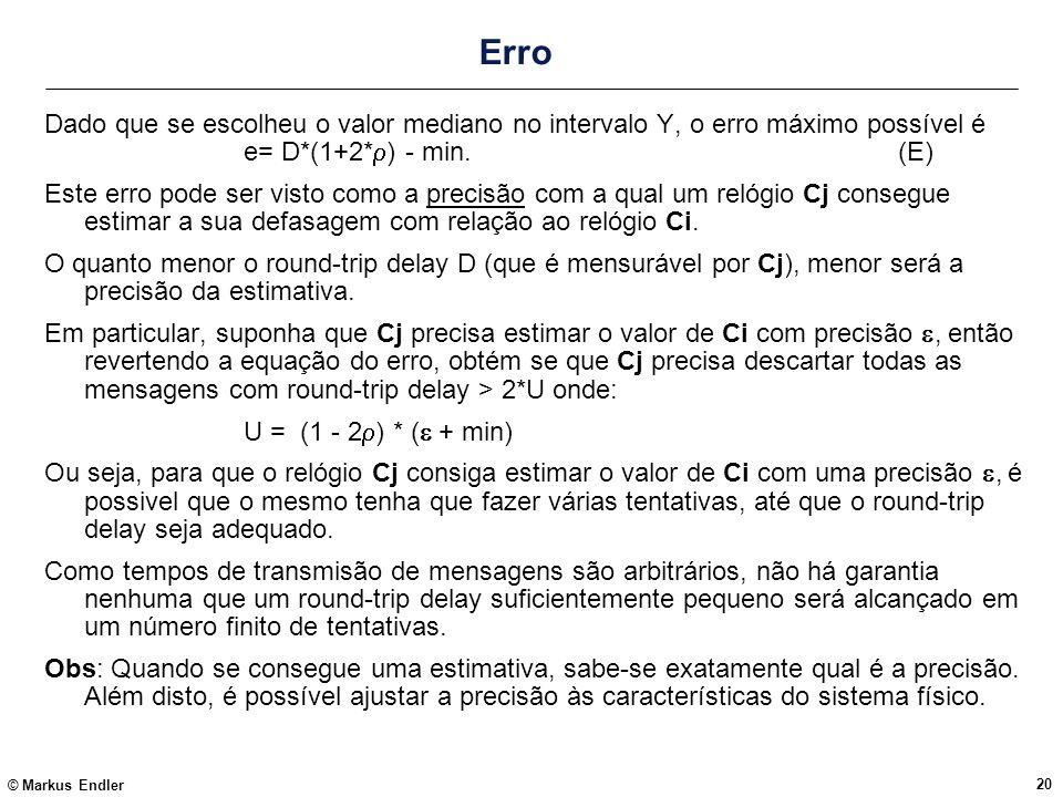 © Markus Endler 20 Erro Dado que se escolheu o valor mediano no intervalo Y, o erro máximo possível é e= D*(1+2* ) - min.(E) Este erro pode ser visto