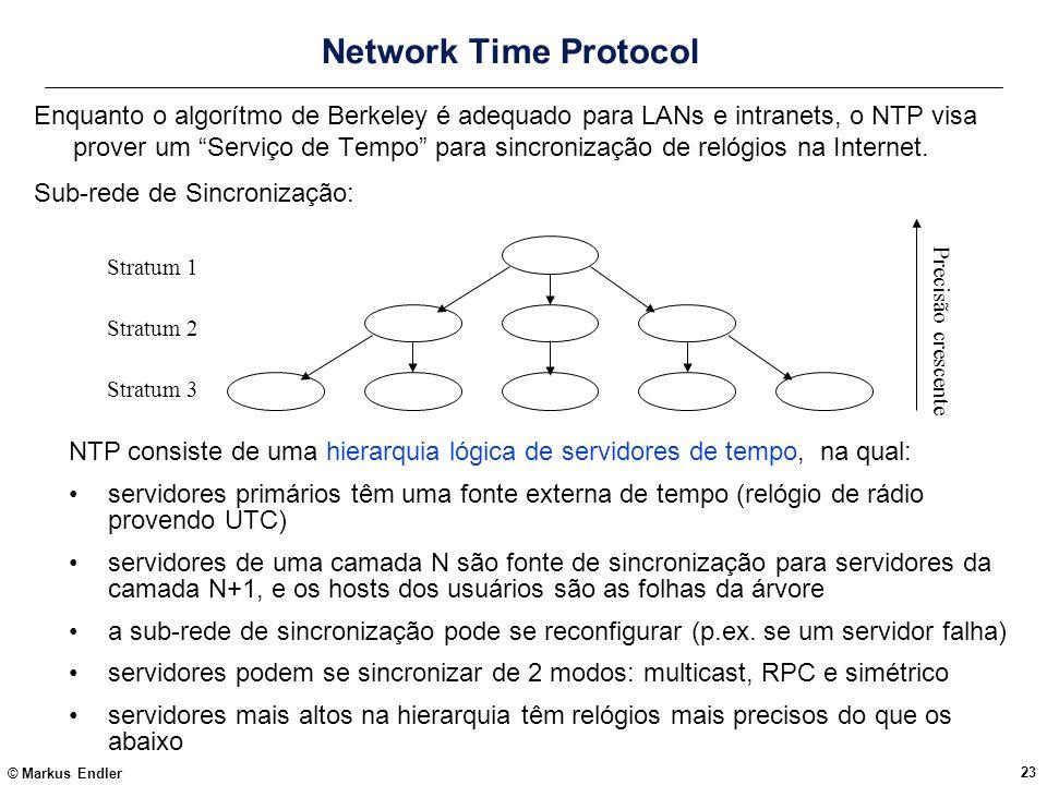 © Markus Endler 23 Network Time Protocol Enquanto o algorítmo de Berkeley é adequado para LANs e intranets, o NTP visa prover um Serviço de Tempo para