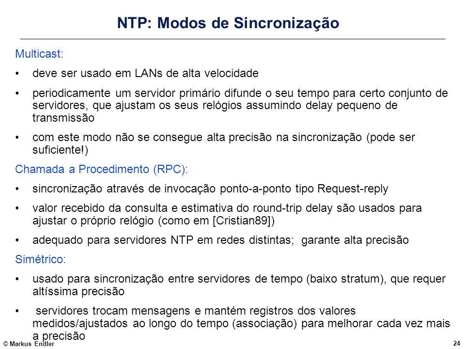 © Markus Endler 24 NTP: Modos de Sincronização Multicast: deve ser usado em LANs de alta velocidade periodicamente um servidor primário difunde o seu