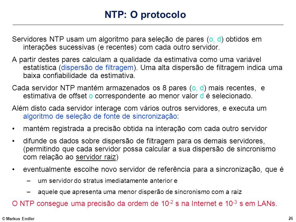 © Markus Endler 26 NTP: O protocolo Servidores NTP usam um algoritmo para seleção de pares (o, d) obtidos em interações sucessivas (e recentes) com ca