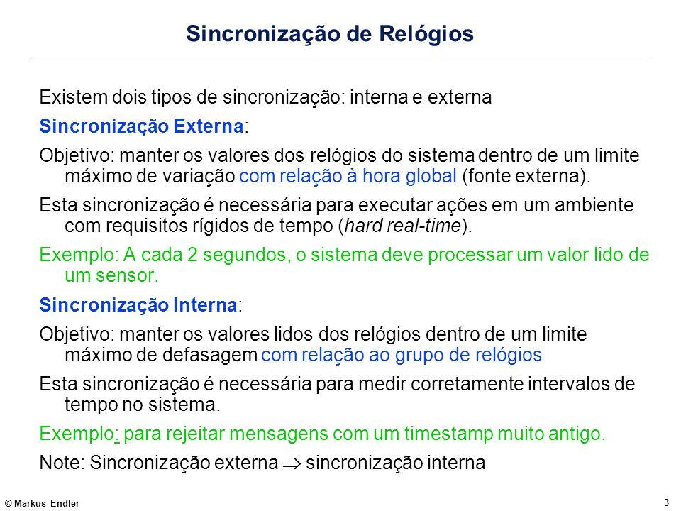 © Markus Endler 3 Sincronização de Relógios Existem dois tipos de sincronização: interna e externa Sincronização Externa: Objetivo: manter os valores