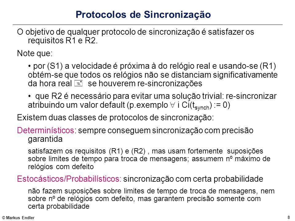 © Markus Endler 8 Protocolos de Sincronização O objetivo de qualquer protocolo de sincronização é satisfazer os requisitos R1 e R2. Note que: por (S1)