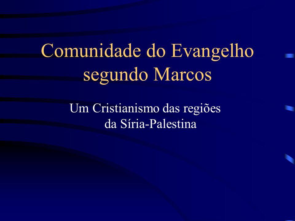 Um Cristianismo das regiões da Síria-Palestina Comunidade do Evangelho segundo Marcos