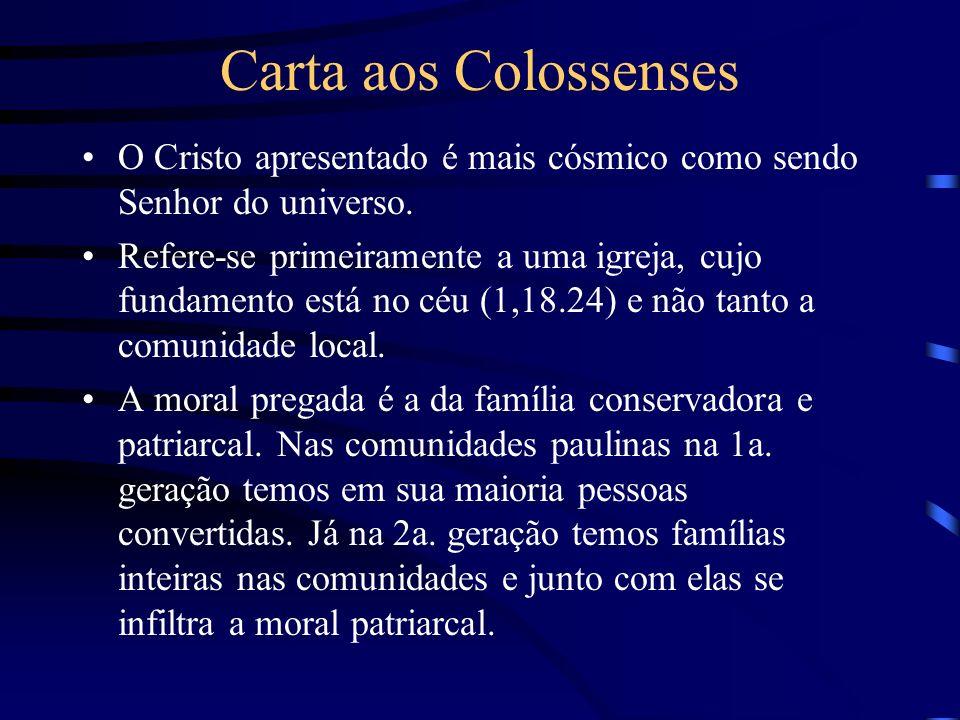 Carta aos Colossenses O Cristo apresentado é mais cósmico como sendo Senhor do universo. Refere-se primeiramente a uma igreja, cujo fundamento está no