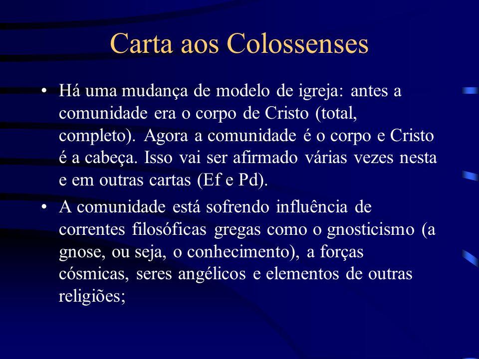 Carta aos Colossenses Há uma mudança de modelo de igreja: antes a comunidade era o corpo de Cristo (total, completo). Agora a comunidade é o corpo e C