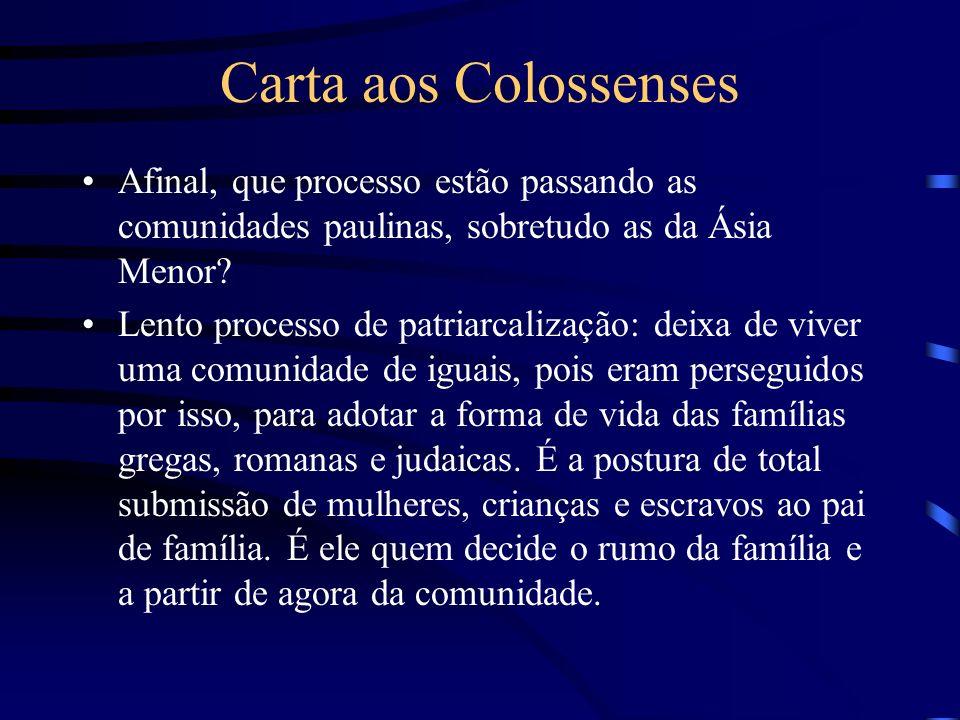 Carta aos Colossenses Afinal, que processo estão passando as comunidades paulinas, sobretudo as da Ásia Menor? Lento processo de patriarcalização: dei