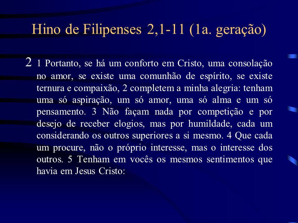 Hino de Filipenses 2,1-11 (1a. geração) 2 1 Portanto, se há um conforto em Cristo, uma consolação no amor, se existe uma comunhão de espírito, se exis