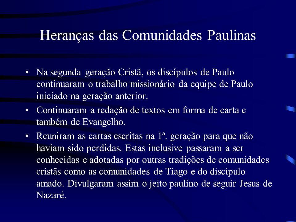 Heranças das Comunidades Paulinas Na segunda geração Cristã, os discípulos de Paulo continuaram o trabalho missionário da equipe de Paulo iniciado na