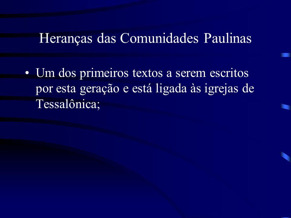 Heranças das Comunidades Paulinas Um dos primeiros textos a serem escritos por esta geração e está ligada às igrejas de Tessalônica;