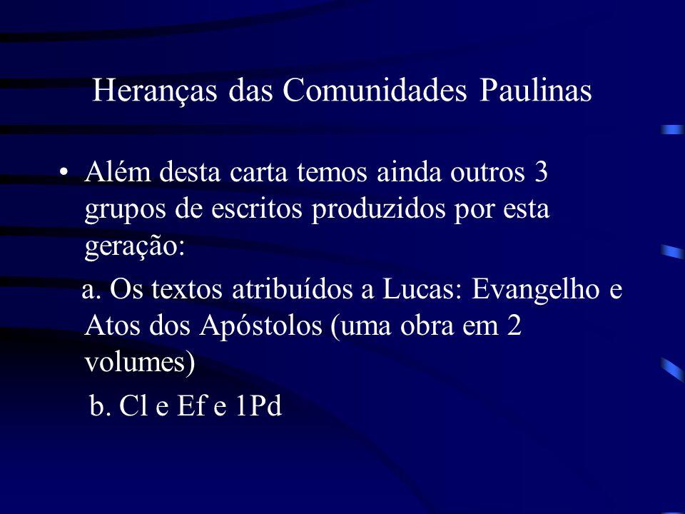 Heranças das Comunidades Paulinas Além desta carta temos ainda outros 3 grupos de escritos produzidos por esta geração: a. Os textos atribuídos a Luca