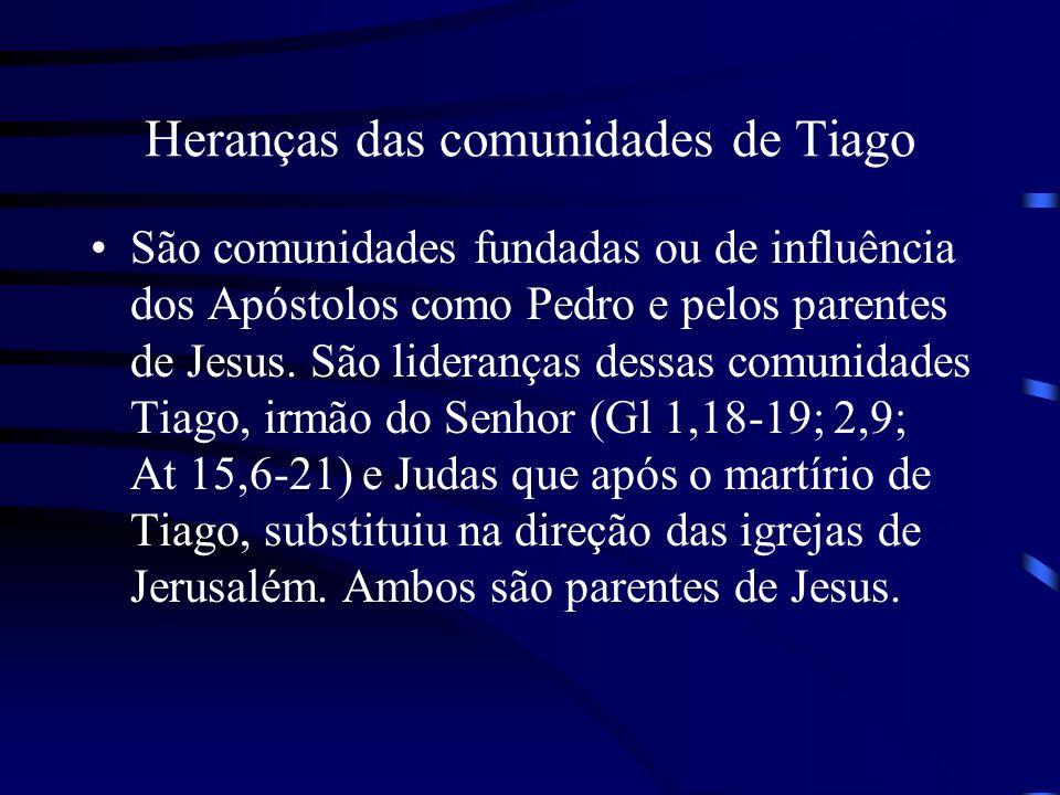 Heranças das comunidades de Tiago São comunidades fundadas ou de influência dos Apóstolos como Pedro e pelos parentes de Jesus. São lideranças dessas