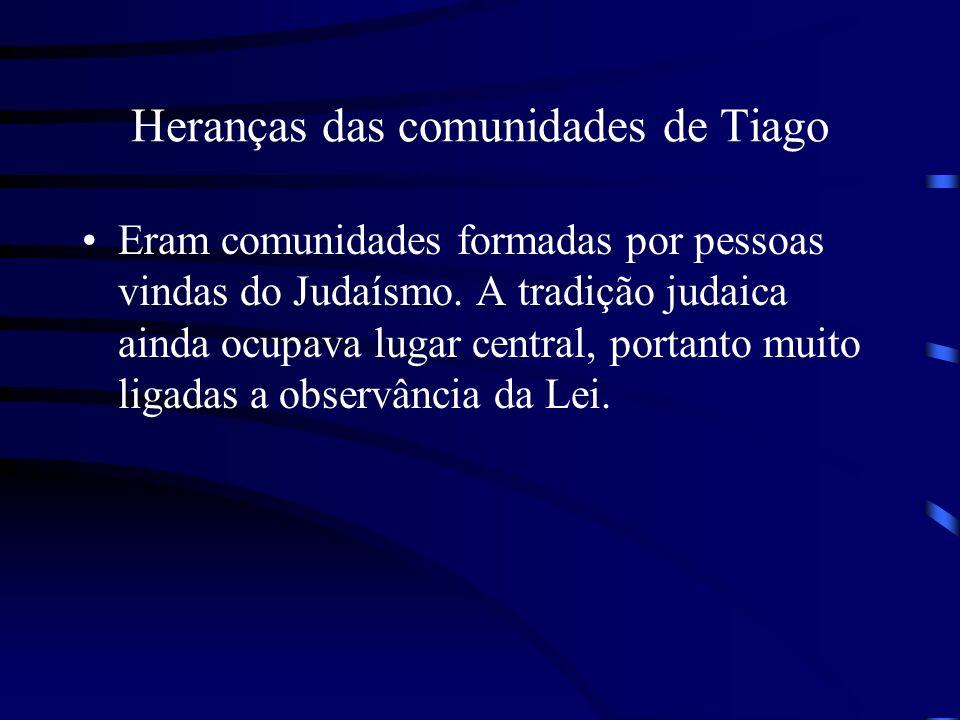 Heranças das comunidades de Tiago Eram comunidades formadas por pessoas vindas do Judaísmo. A tradição judaica ainda ocupava lugar central, portanto m