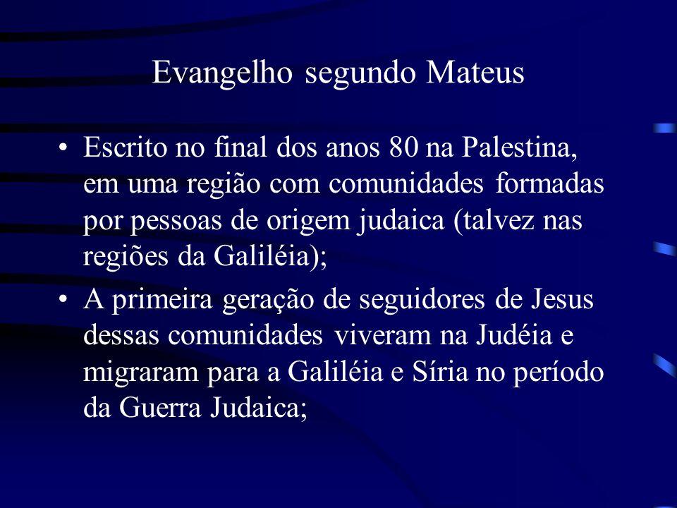 Evangelho segundo Mateus Escrito no final dos anos 80 na Palestina, em uma região com comunidades formadas por pessoas de origem judaica (talvez nas r