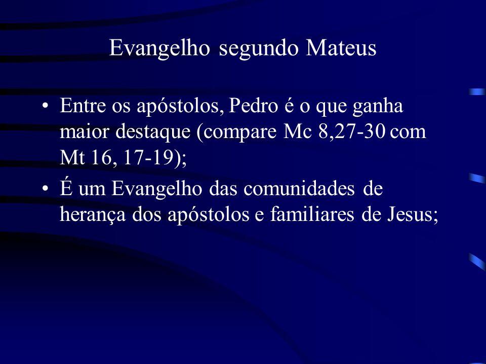 Evangelho segundo Mateus Entre os apóstolos, Pedro é o que ganha maior destaque (compare Mc 8,27-30 com Mt 16, 17-19); É um Evangelho das comunidades