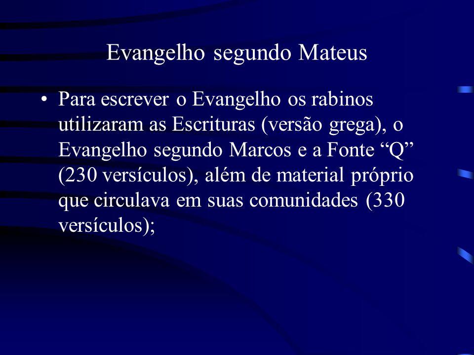 Evangelho segundo Mateus Para escrever o Evangelho os rabinos utilizaram as Escrituras (versão grega), o Evangelho segundo Marcos e a Fonte Q (230 ver