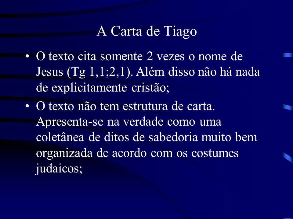 A Carta de Tiago O texto cita somente 2 vezes o nome de Jesus (Tg 1,1;2,1). Além disso não há nada de explicitamente cristão; O texto não tem estrutur