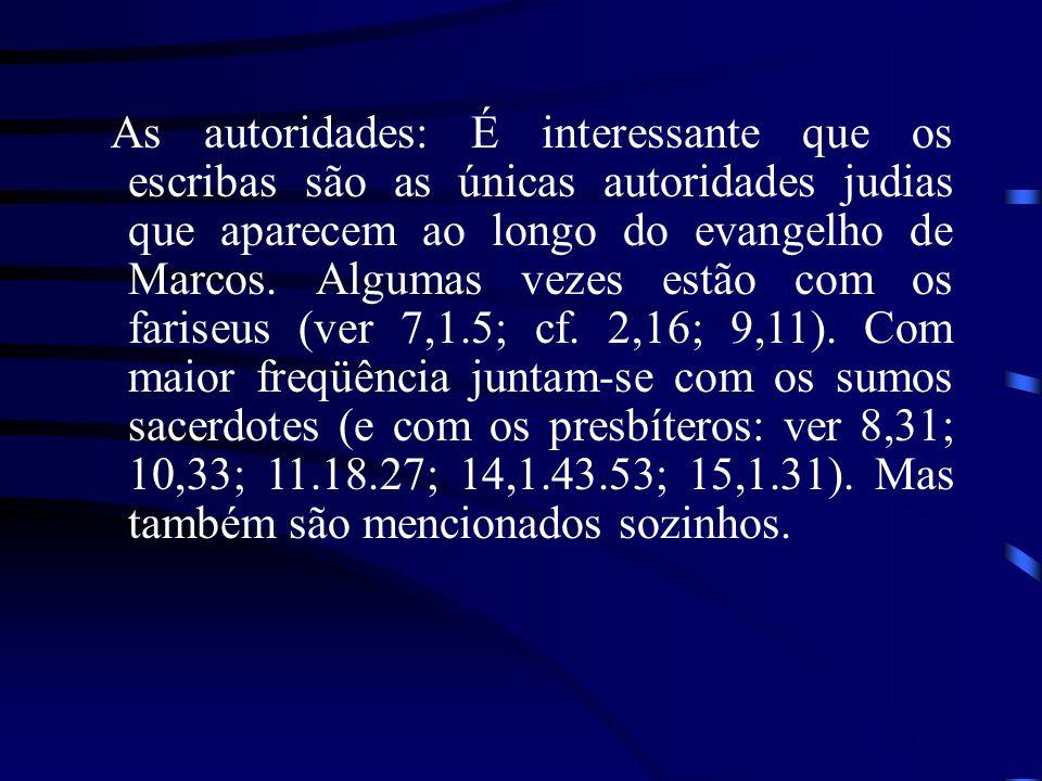 As autoridades: É interessante que os escribas são as únicas autoridades judias que aparecem ao longo do evangelho de Marcos. Algumas vezes estão com