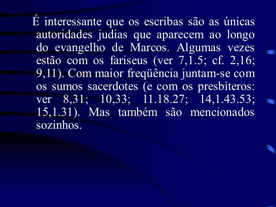É interessante que os escribas são as únicas autoridades judias que aparecem ao longo do evangelho de Marcos. Algumas vezes estão com os fariseus (ver