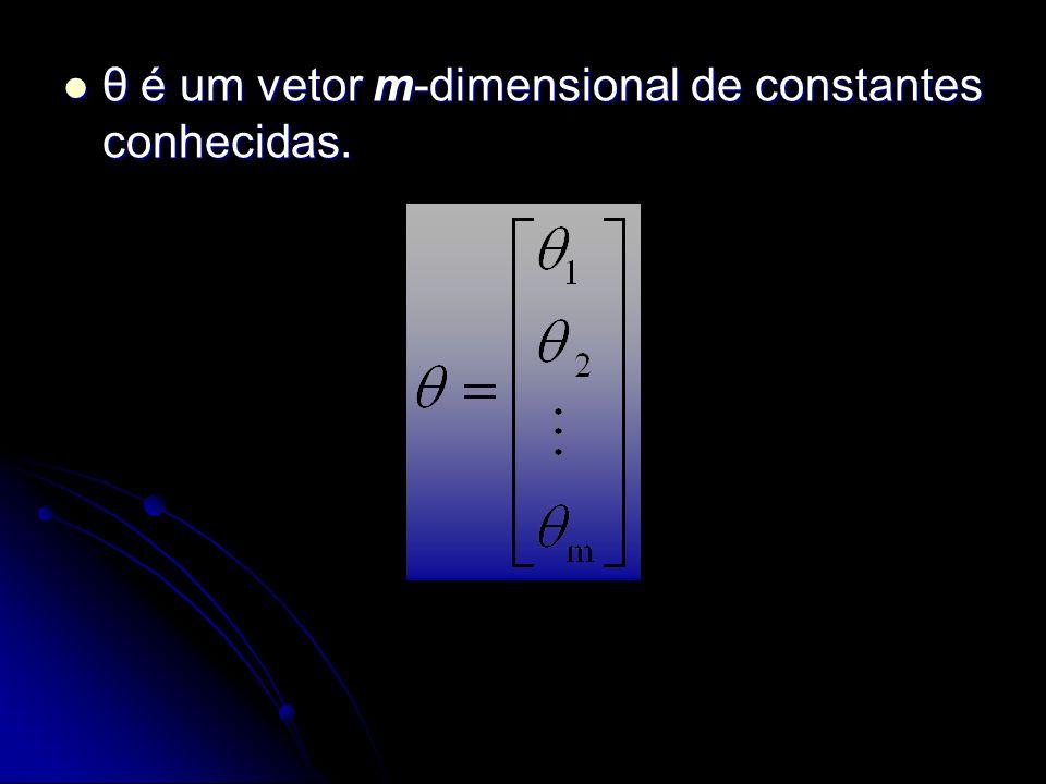 θ é um vetor m-dimensional de constantes conhecidas. θ é um vetor m-dimensional de constantes conhecidas.