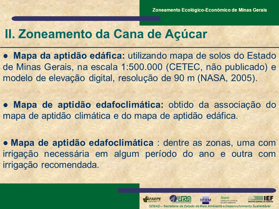 SEMAD – Secretaria de Estado de Meio Ambiente e Desenvolvimento Sustentável Zoneamento Ecológico-Econômico de Minas Gerais II. Zoneamento da Cana de A