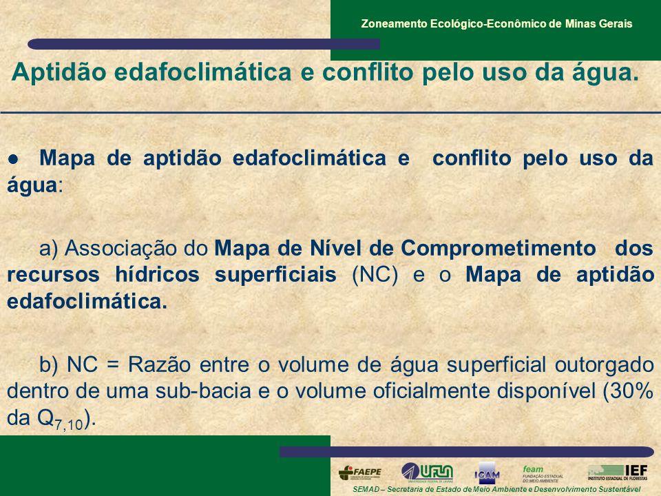 SEMAD – Secretaria de Estado de Meio Ambiente e Desenvolvimento Sustentável Zoneamento Ecológico-Econômico de Minas Gerais Aptidão edafoclimática e co
