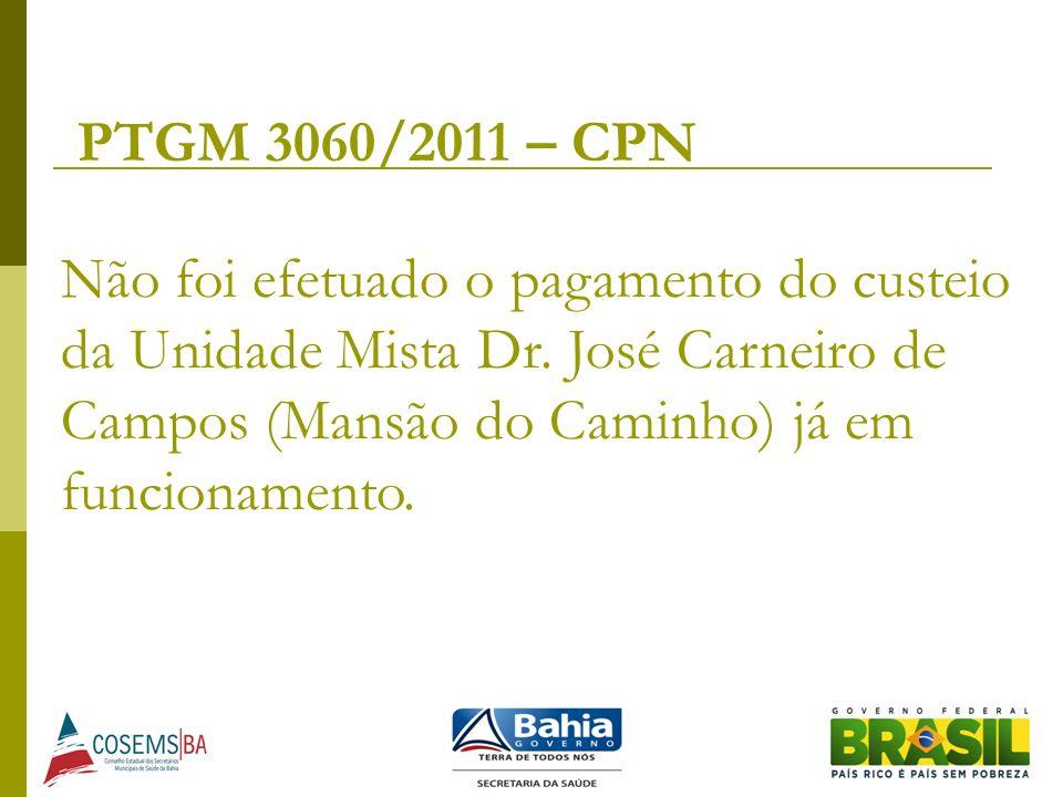 PTGM 3060/2011 – CPN Não foi efetuado o pagamento do custeio da Unidade Mista Dr. José Carneiro de Campos (Mansão do Caminho) já em funcionamento.