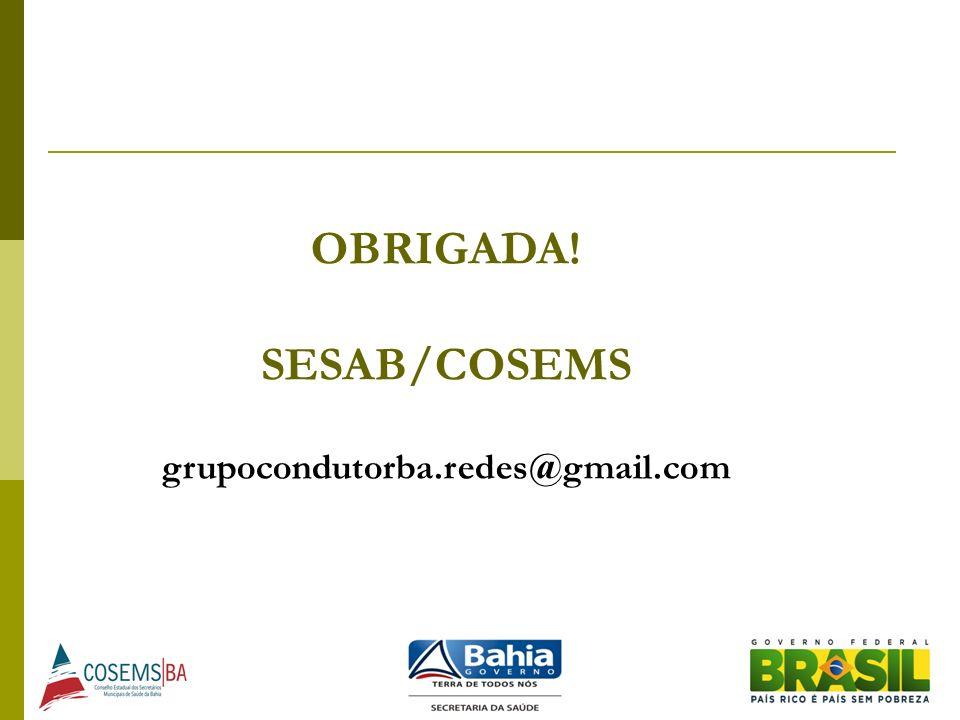 OBRIGADA! SESAB/COSEMS grupocondutorba.redes@gmail.com