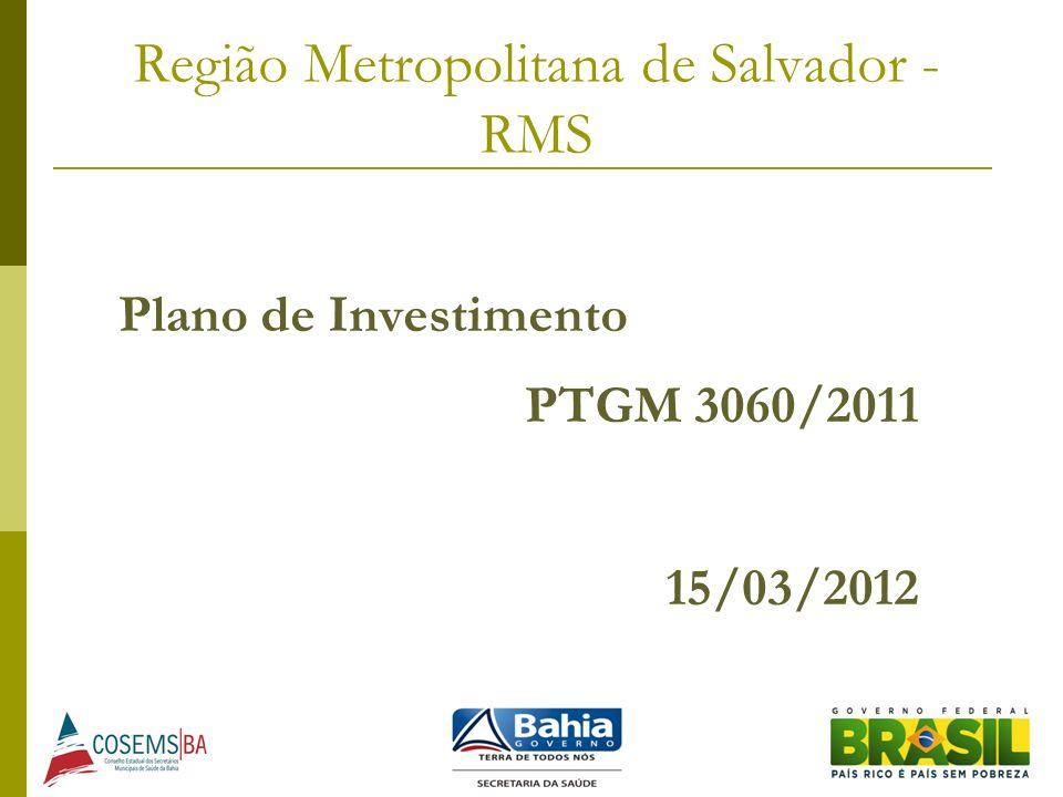 Região Metropolitana de Salvador - RMS Plano de Investimento PTGM 3060/2011 15/03/2012
