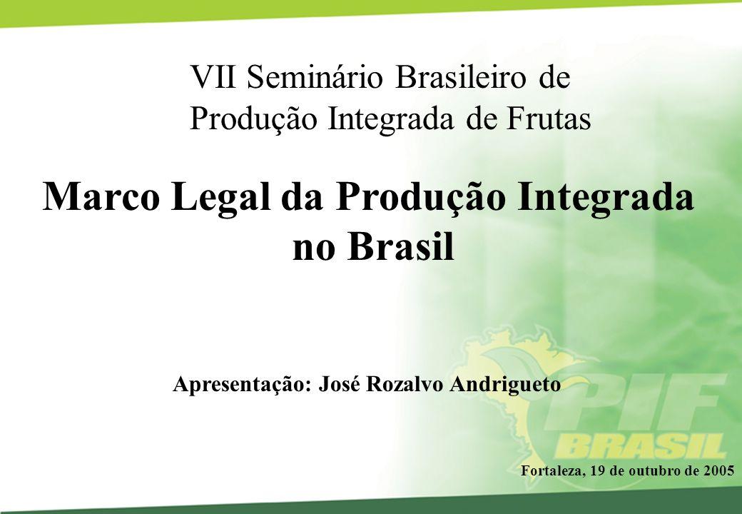Marco Legal da Produção Integrada no Brasil Apresentação: José Rozalvo Andrigueto VII Seminário Brasileiro de Produção Integrada de Frutas Fortaleza,