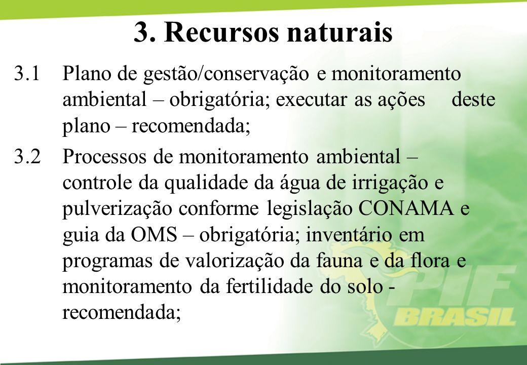 3. Recursos naturais 3.1Plano de gestão/conservação e monitoramento ambiental – obrigatória; executar as ações deste plano – recomendada; 3.2 Processo