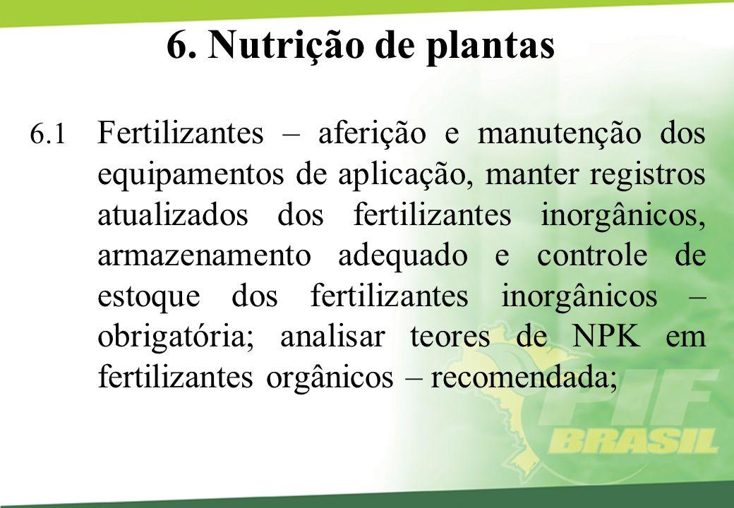 6. Nutrição de plantas 6.1 Fertilizantes – aferição e manutenção dos equipamentos de aplicação, manter registros atualizados dos fertilizantes inorgân