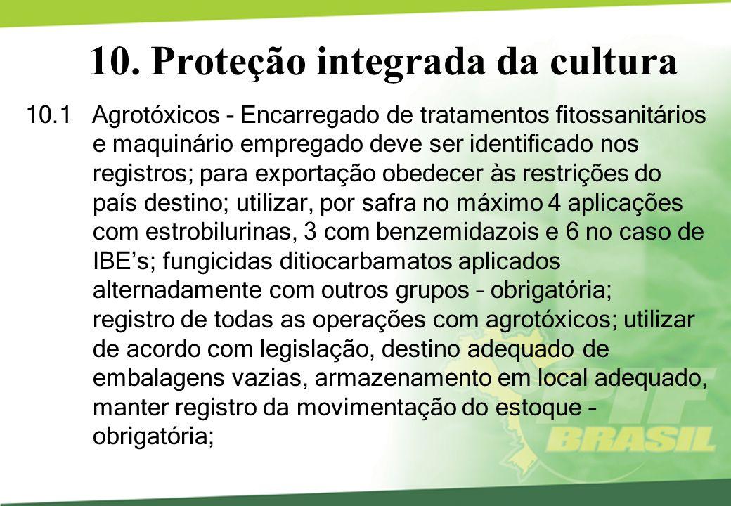 10. Proteção integrada da cultura 10.1 Agrotóxicos - Encarregado de tratamentos fitossanitários e maquinário empregado deve ser identificado nos regis