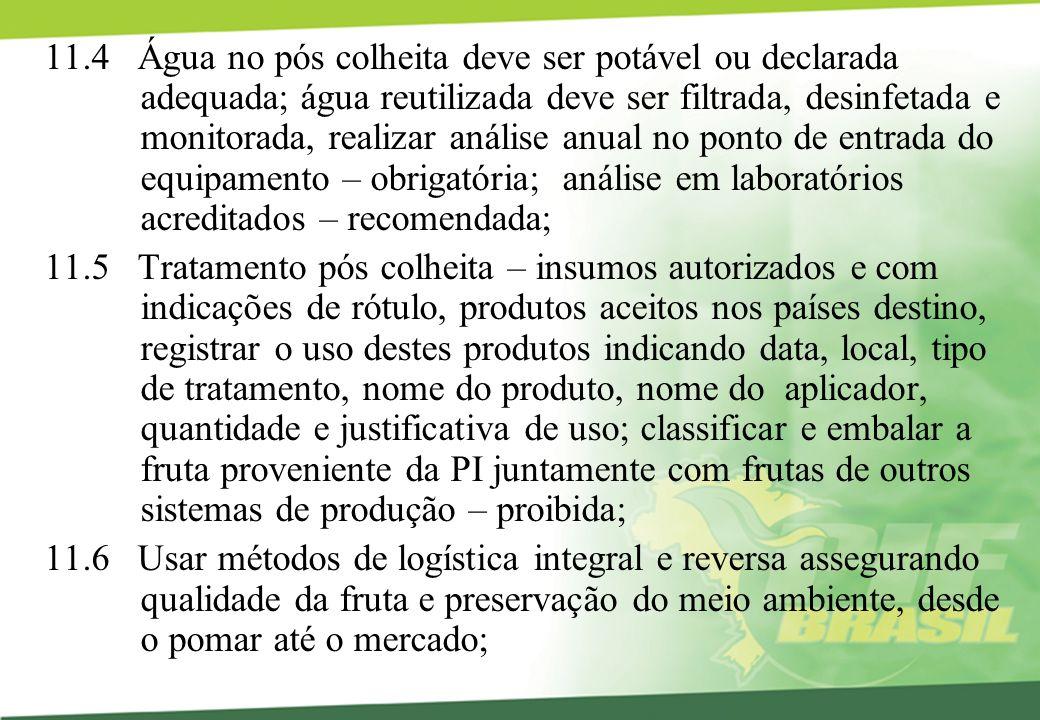 11.4 Água no pós colheita deve ser potável ou declarada adequada; água reutilizada deve ser filtrada, desinfetada e monitorada, realizar análise anual
