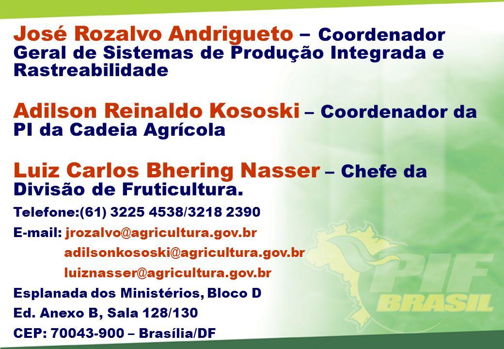 José Rozalvo Andrigueto – Coordenador Geral de Sistemas de Produção Integrada e Rastreabilidade Adilson Reinaldo Kososki – Coordenador da PI da Cadeia