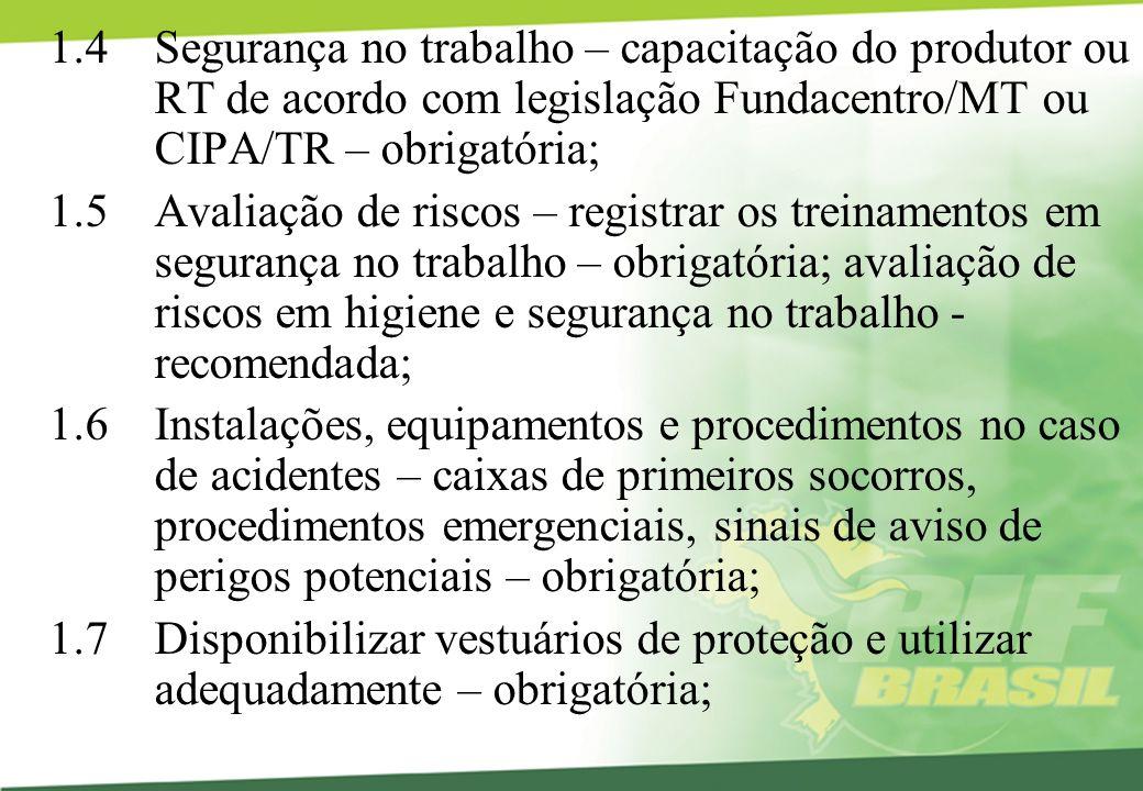 1.4 Segurança no trabalho – capacitação do produtor ou RT de acordo com legislação Fundacentro/MT ou CIPA/TR – obrigatória; 1.5 Avaliação de riscos –
