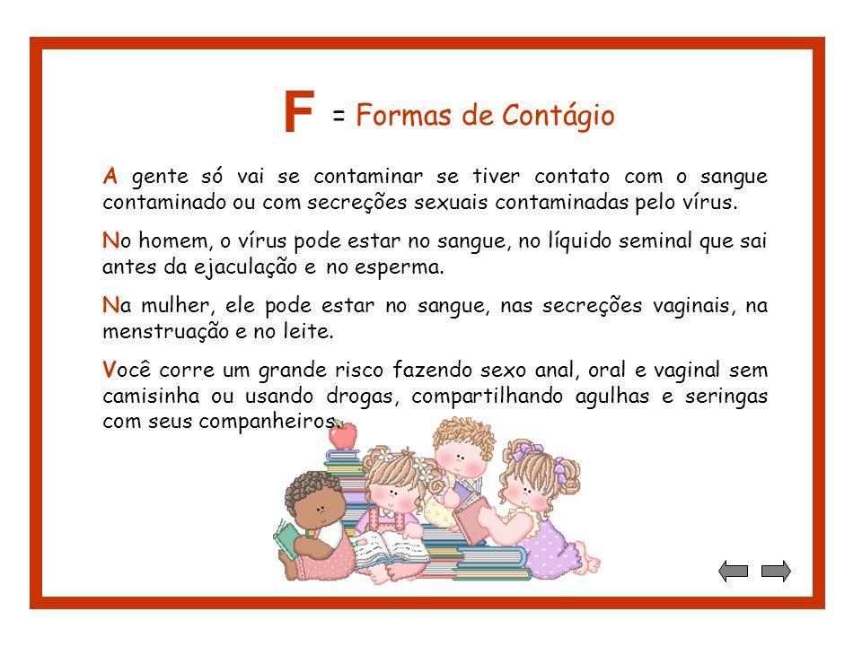 A gente só vai se contaminar se tiver contato com o sangue contaminado ou com secreções sexuais contaminadas pelo vírus.