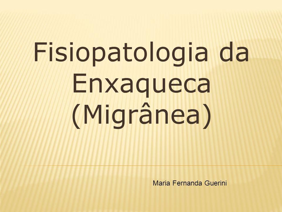 Fisiopatologia da Enxaqueca (Migrânea) Maria Fernanda Guerini