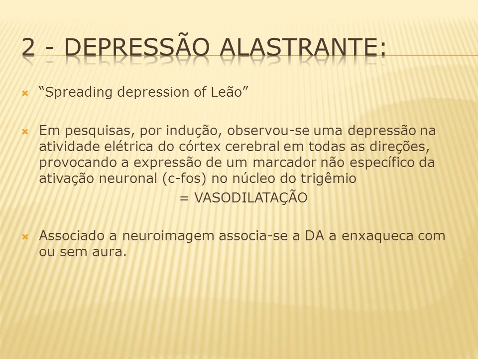 Spreading depression of Leão Em pesquisas, por indução, observou-se uma depressão na atividade elétrica do córtex cerebral em todas as direções, provo