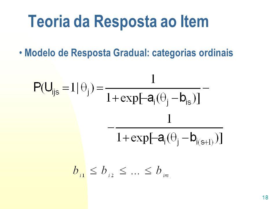 18 Teoria da Resposta ao Item Modelo de Resposta Gradual: categorias ordinais