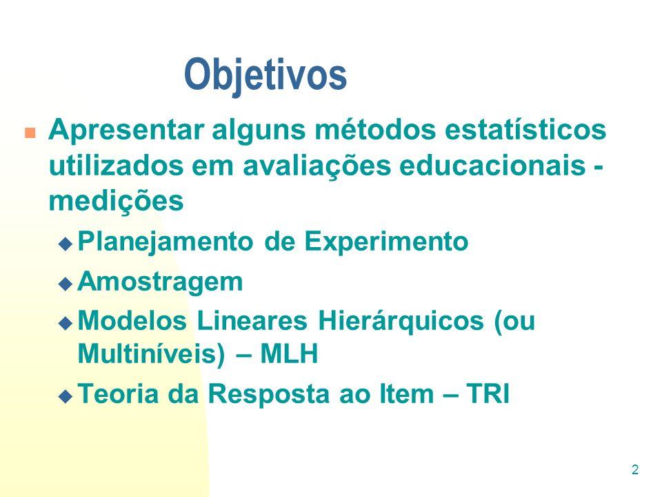 2 Objetivos Apresentar alguns métodos estatísticos utilizados em avaliações educacionais - medições Planejamento de Experimento Amostragem Modelos Lin