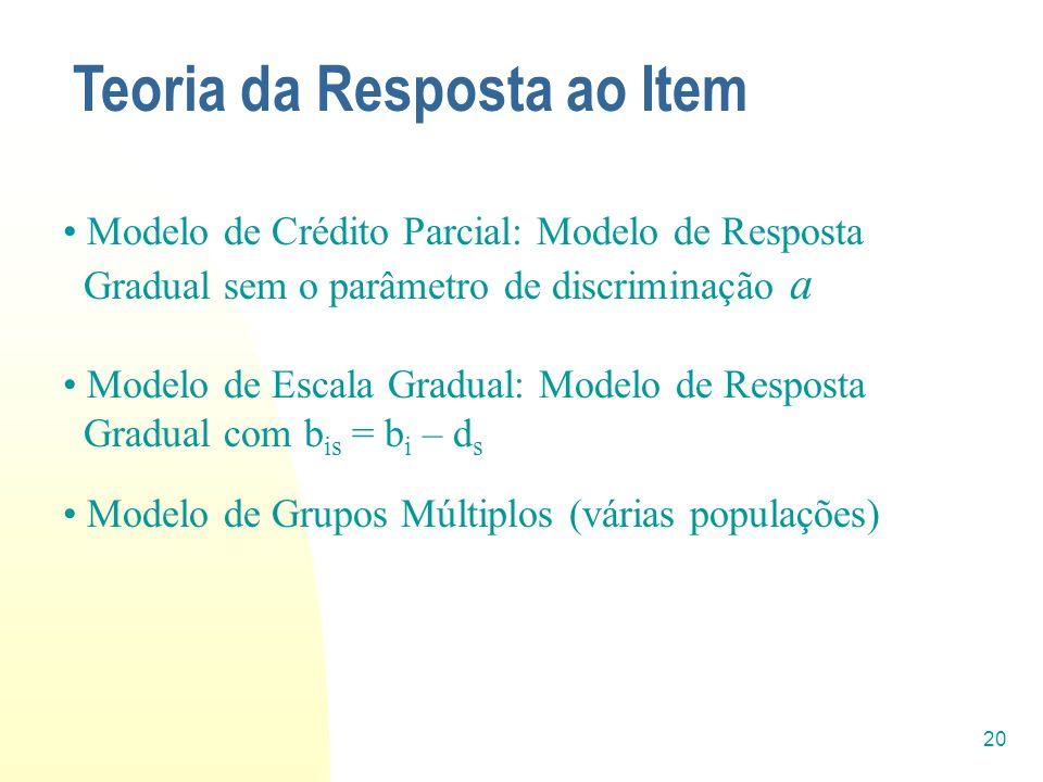 20 Teoria da Resposta ao Item Modelo de Crédito Parcial: Modelo de Resposta Gradual sem o parâmetro de discriminação a Modelo de Escala Gradual: Model