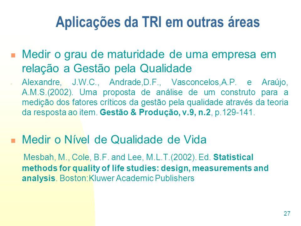 27 Aplicações da TRI em outras áreas Medir o grau de maturidade de uma empresa em relação a Gestão pela Qualidade - Alexandre, J.W.C., Andrade,D.F., V