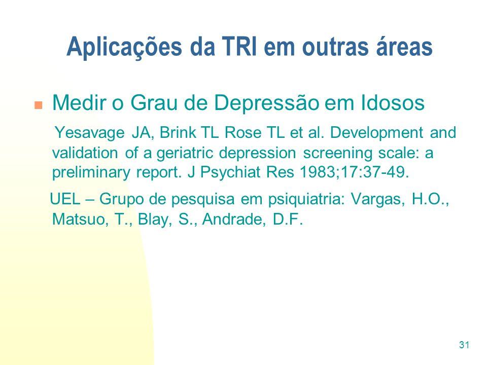 31 Aplicações da TRI em outras áreas Medir o Grau de Depressão em Idosos Yesavage JA, Brink TL Rose TL et al. Development and validation of a geriatri