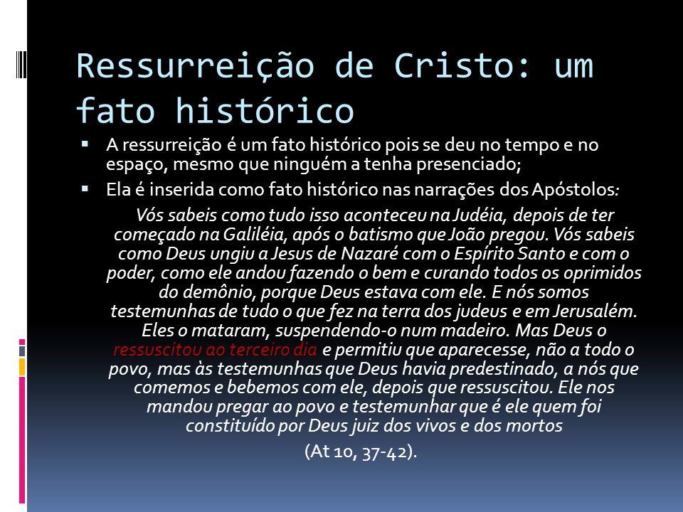 Ressurreição de Cristo: um fato histórico A ressurreição é um fato histórico pois se deu no tempo e no espaço, mesmo que ninguém a tenha presenciado;