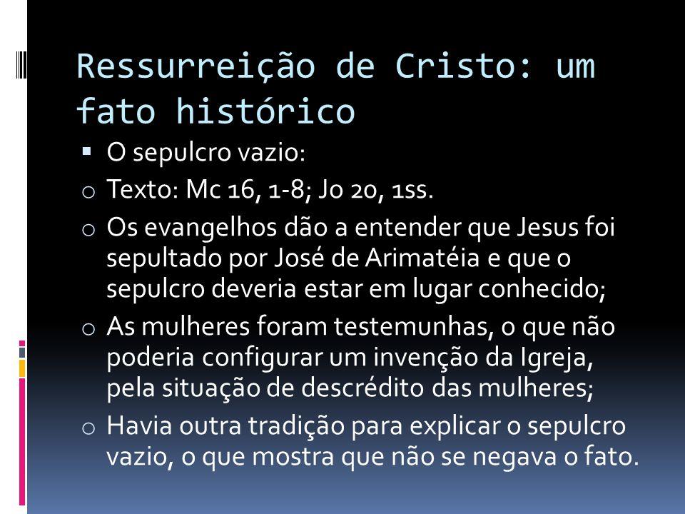 Ressurreição de Cristo: um fato histórico O sepulcro vazio: o Texto: Mc 16, 1-8; Jo 20, 1ss. o Os evangelhos dão a entender que Jesus foi sepultado po