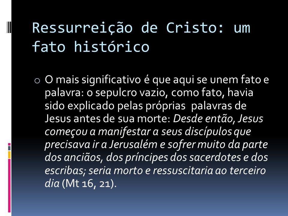 Ressurreição de Cristo: um fato histórico o O mais significativo é que aqui se unem fato e palavra: o sepulcro vazio, como fato, havia sido explicado